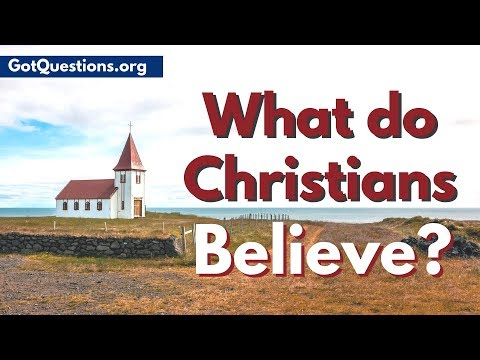 What is Christianity and what do Christians believe? | GotQuestions org