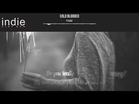 [Vietsub+Lyrics] Khalid - Cold Blooded