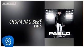 Pablo - Chora Não Bebê (Desculpe Aí) [Áudio Oficial] thumbnail