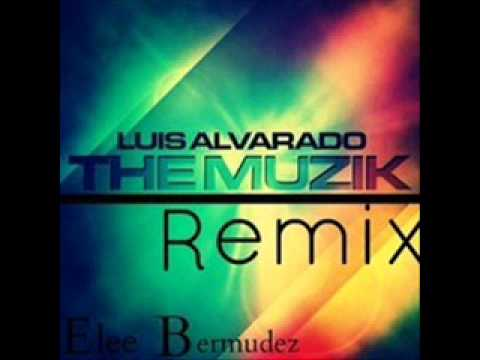 Luis Alvarado The Muzik Remix