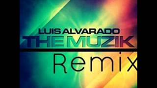Luis Alvarado The Muzik Remix