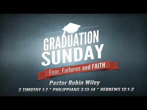 Fear, Failures and Faith, 2 Timothy 1:7, Philippians 3:13-14, Hebrews 12:1-2, Pastor Robin Wiley
