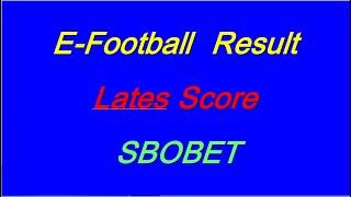 E-Football  Sbobet Live Score today