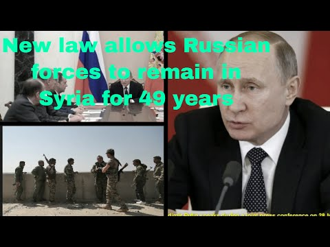 New law allows Russian forces to remain in Syria for 49 years
