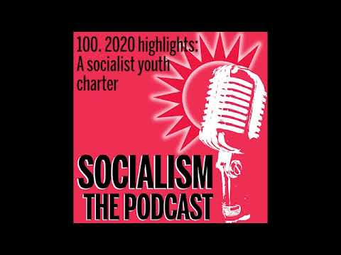 Socialism 100. 2020 highlights: A socialist youth charter