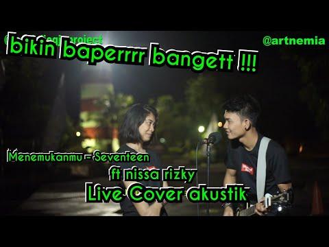 Free Download Menemukanmu - Seventeen Cover Bikin Baperrr | Tri Suaka Ft Nisa Rizky | Musisi Jogja Project Mp3 dan Mp4