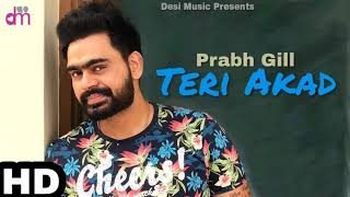 Teri Akad (Full Video) Prabh Gill Ft. Parmish Varma , Latest Punjabi Song 2018
