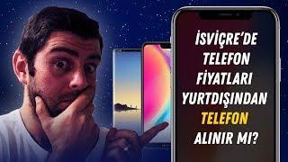 İsviçre De Telefon Fiyatları Yurt Dışından Telefon Alınır Mı