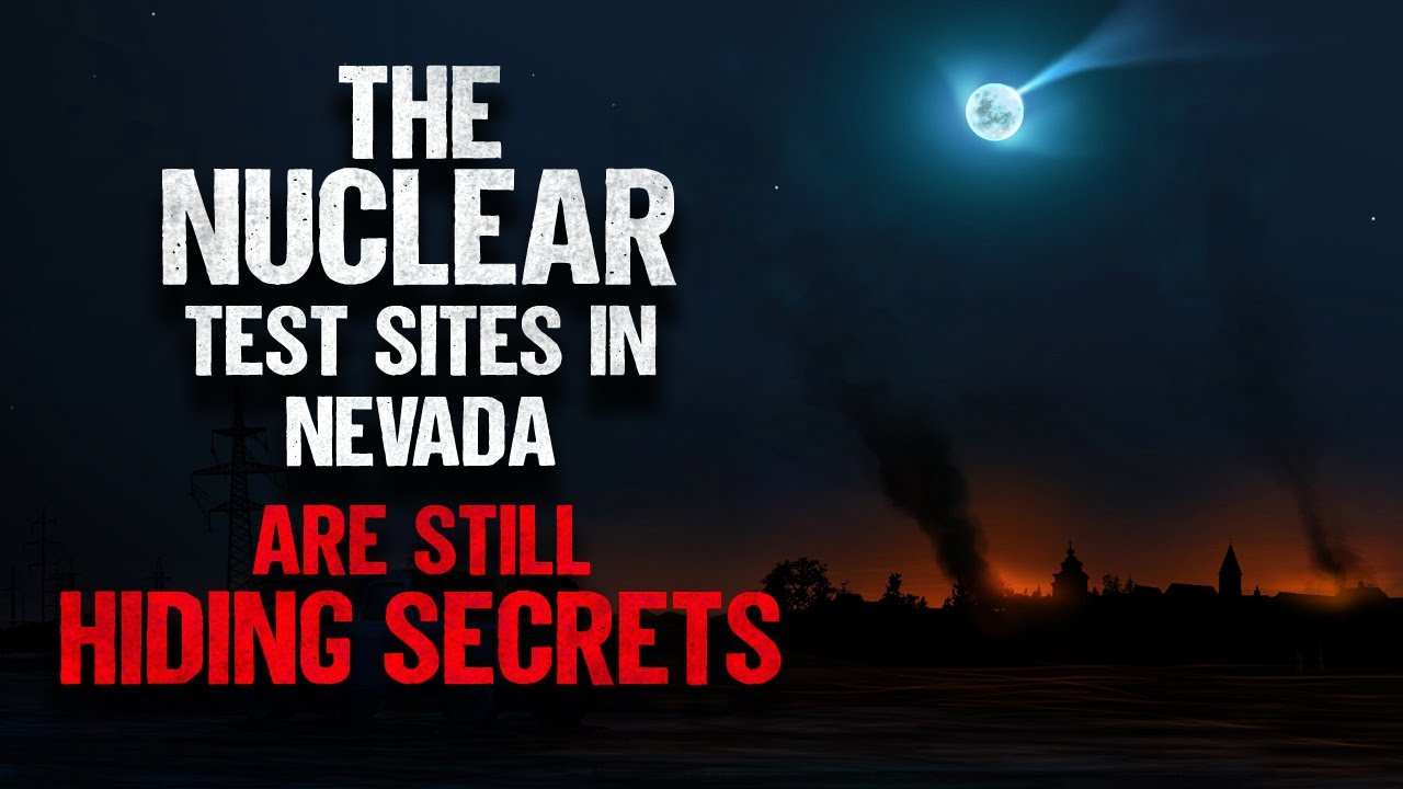 """""""The Nuclear Test Sites In Nevada Are Still Hiding Secrets""""   Creepypasta   Scary Story"""