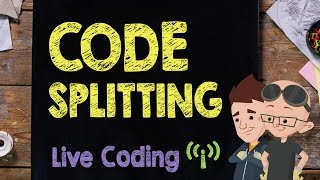 Code Splitting: Live Code Session - Supercharged