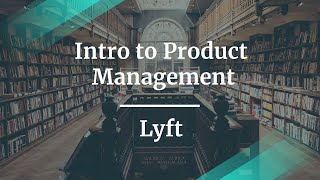 Intro to Product Management by Lyft Product Manager