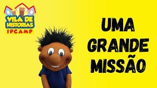 Vila de Histórias - Uma grande missão