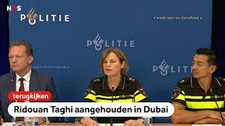 TERUGKIJKEN: Politie over aanhouding crimineel Ridouan Taghi in Dubai