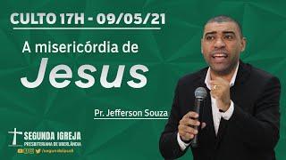 Culto de Celebração - 09/05/2021 - 17h - Pr. Jefferson Souza - A MISERICÓRDIA DE JESUS