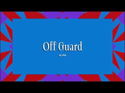 Aluna - Off Guard (Official Full Stream)