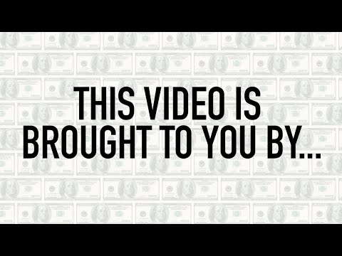 This video is brought to you by...