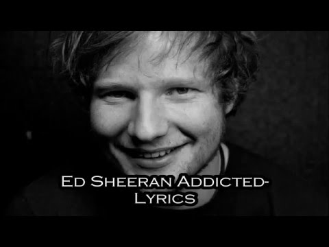 Addicted  Ed Sheeran lyrics