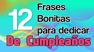 12 Frases Bonitas Para Dedicar De Cumpleaños - 12 Frases Para Tu Cumpleaños