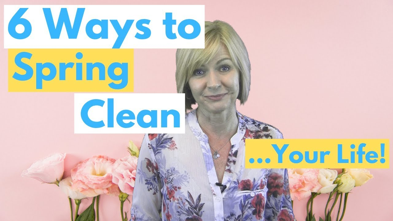 6 Ways to Spring Clean...Your Life