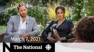 Cbc news: the national | meghan and harry's oprah interview; vaccine optimism march 7, 2021