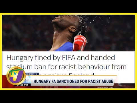 Hungary FA Sanctioned by FIFA for Racist Behaviour - Sept 21 2021