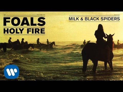 Foals - Milk & Black Spiders - Holy Fire