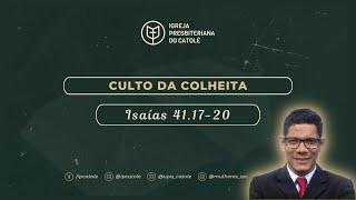 Culto da Colheita | Isaías 41.17-20 | Rev. Ericon Oliveira | Igreja Presbiteriana do Catolé