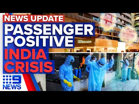 Melbourne passenger tests positive for COVID-19, India struck by COVID-19 crisis | 9 News Australia