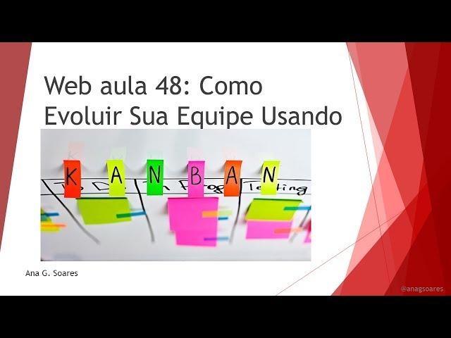 Webaula 48: Como evoluir sua equipe usando Kanban