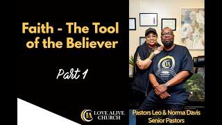 Faith - The Tool of the Believer - [Part 1] Pastor Leo Davis