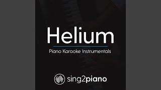 Helium (Lower Key) (Originally Performed By Sia) (Piano Karaoke Version)