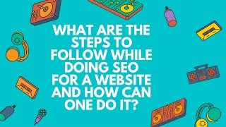 SEO | Steps to follow while doing SEO for a website | Quora