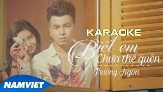 Karaoke Biết Em Chưa Thể Quên - Trương Ngôn (Karaoke Full HD)