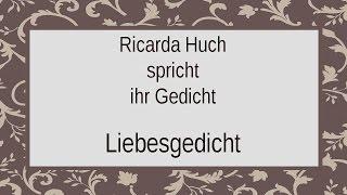 "Ricarda Huch ""Liebesgedicht"""