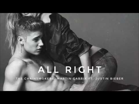 The Chainsmokers, Martin Garrix ft - Justin Bieber   ALL RIGHT