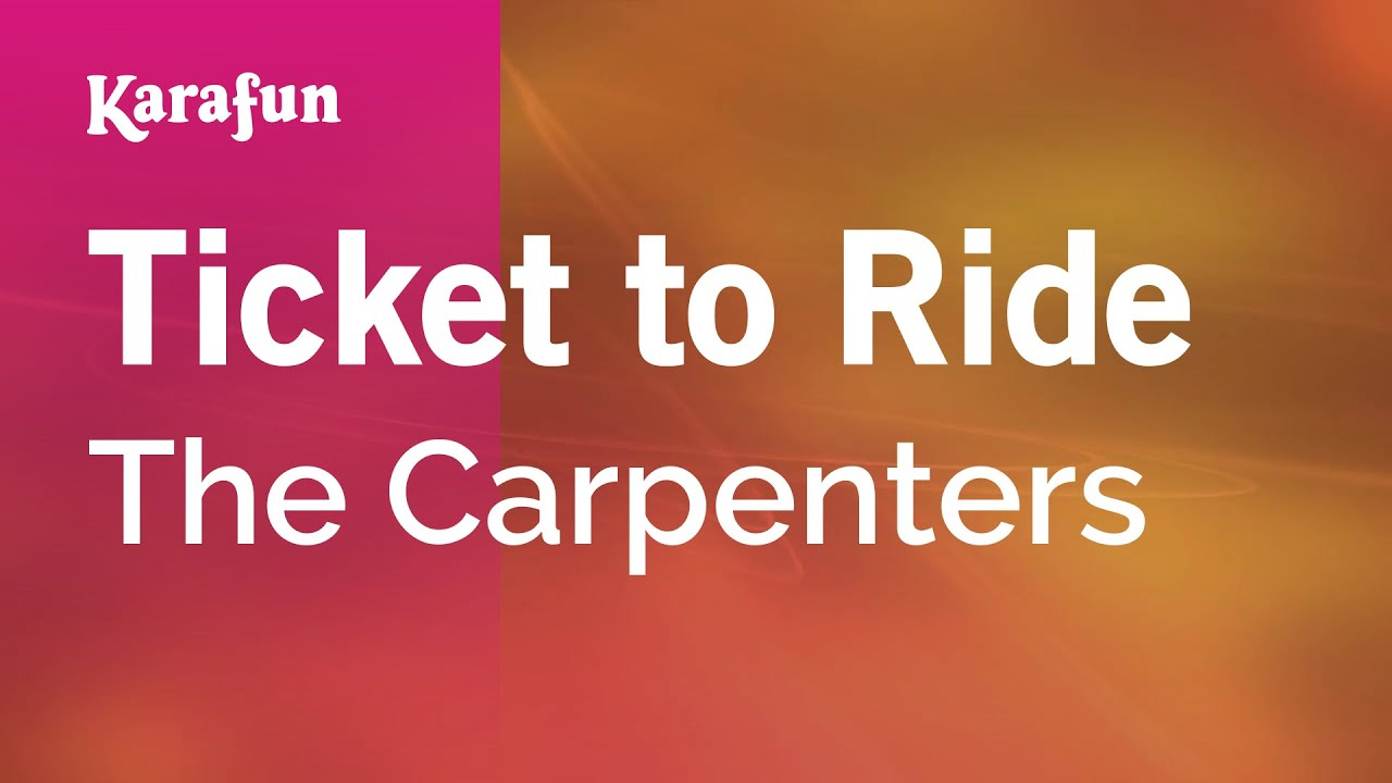 karaoke ticket to ride the carpenters karaoke ticket to ride the carpenters