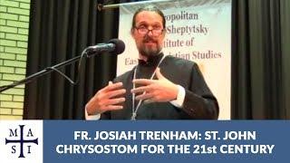 Fr. Josiah Trenham: St. John Chrysostom for the 21...
