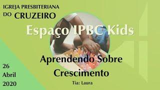 Espaço IPBC Kids - APRENDENDO SOBRE CRESCIMENTO  #EP06
