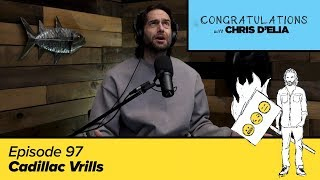 Congratulations Podcast w/ Chris D'Elia | EP97 - Cadillac Vrills