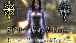 Skyrim. Preparing for Dawnguard. EP8 Finally a Vampire Play-Walk Through