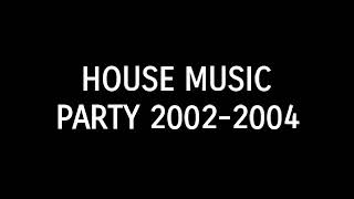 House Music Party 2002-2004