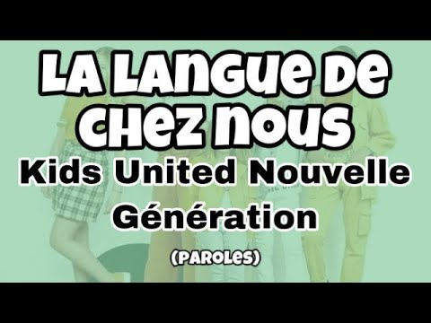 Kids United Nouvelle Génération - La Langue De Chez Nous (Paroles/Lyrics)