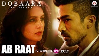 Ab Raat (Video Song) | Dobaara