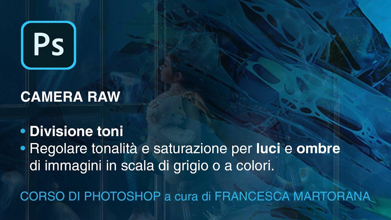 Photoshop 2020 - Tutorial 26: Camera Raw | Divisione toni per foto a colori e in bianco e nero