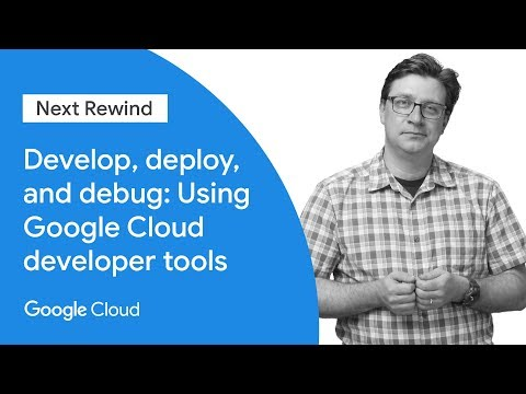 Develop, Deploy, and Debug Using Google Cloud Developer Tools (Next '19 Rewind)