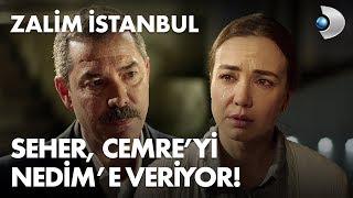 Seher, Cemre'yi Nedim'e veriyor! - Zalim İstanbul 7. Bölüm
