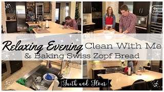 Relaxing Evening Clean With Me | Baking Swiss Zopf Bread | After Dinner Cleaning Motivation