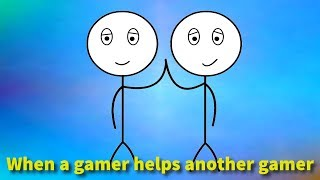 When a gamer helps another gamer