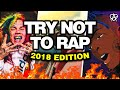 TRY NOT TO RAP 2018 EDITION (XXXTENTACION, Drake, 6ix9ine & MORE)