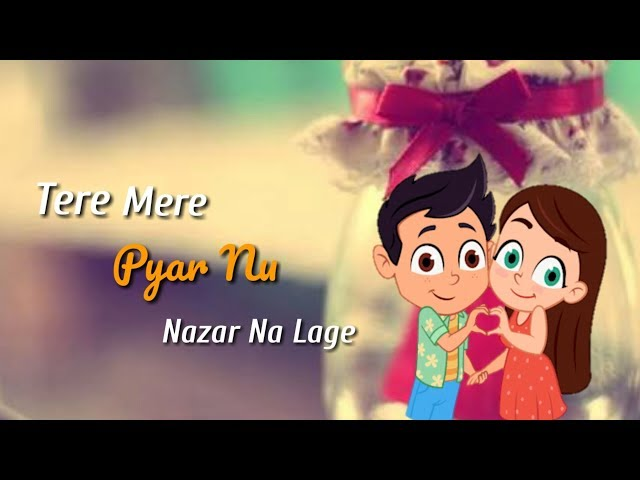 Tere Mere Pyar Nu Nazar Na Lage Heart Touching Love Song Status Video